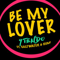Be My Lover — Rumi, Saltwater, 9Tendo