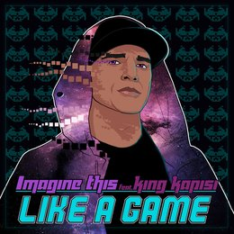 Like a Game — Imagine This, King Kapisi