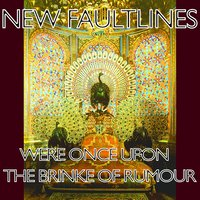 Were Once Upon the Brinke of Rumour — New Faultlines