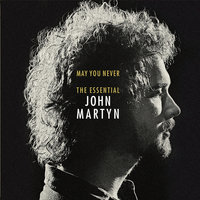May You Never: The Essential John Martyn — John Martyn