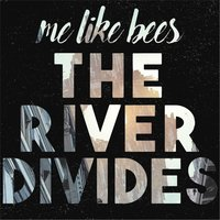 The River Divides — Me Like Bees