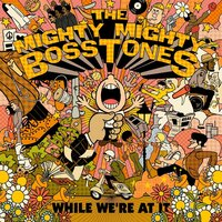 While We're At It — The Mighty Mighty Bosstones