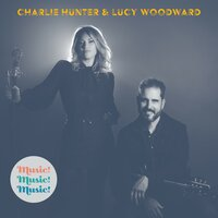 Music!Music!Music! — Charlie Hunter & Lucy Woodward, Stephen Lee Price