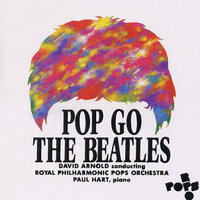 Pop Go The Beatles — Royal Philharmonic Pops Orchestra, David Arnold
