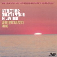 Intersections: Character Pieces In The Jazz Idiom — Various Composers, Jonathan Sokasits