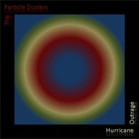 Hurricane Outrage — The Particle Dusters
