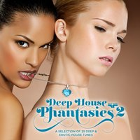 Deep House Phantasies 2 - A Selection of 25 Deep & Erotic House Tunes — сборник
