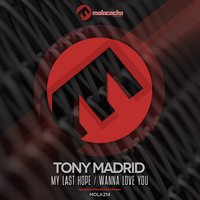 My Last Hope / Wanna Love You — Tony Madrid
