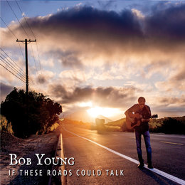 If These Roads Could Talk — Bob Young