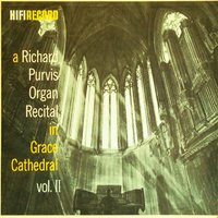 A Richard Purvis Organ Recital in Grace Cathedral, Vol. 2 — Richard Purvis
