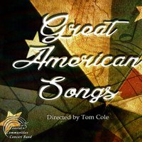 Great American Songs — Various Composers, Tom Cole, Coastal Communities Concert Band