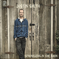Sprinklers in the Rain — Justin Smith