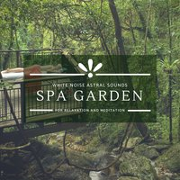 Spa Garden - White Noise Astral Sounds For Relaxation And Meditation — Hector Mukomol