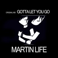 Gotta Let You Go — MARTIN LIFE