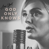 God Only Knows — Anna Gilbert