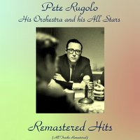 Remastered Hits — Pete Rugolo, Pete Rugolo, His Orchestra and his All Stars, His Orchestra and his All Stars