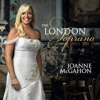 The London Soprano — Joanne McGahon, Paul Bateman & The City of Prague Philharmonic Orchestra
