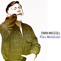 Folk Anthology — Ewan MacColl