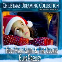 Christmas Dreaming Collection — Huey Piano Smith & The Clowns & Elvis Presley