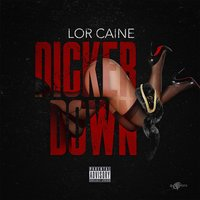 Dicker Down — Lor Caine