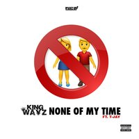 None of My Time — King Wayz