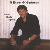 A Prayer of Christmas — Robert Herala Aginsky
