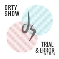Trial and Error — Ellis, Drty Shdw