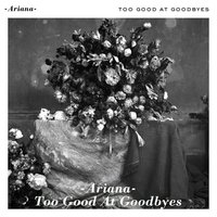 Too Good at Goodbyes — Ariana