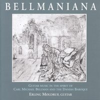 Bellmaniana: Guitar Music in the Spirit of Carl Michael Bellman and the Danish Baroque — Луиджи Родольфо Боккерини, Дитрих Букстехуде, Robert de Visée, Carl Michael Bellman, Santiago de Murcia, Silvius Leopold Weiss, Erling Møldrup, Caspar Cassado