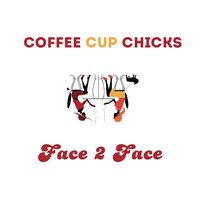 Coffee Cup Chicks — Face 2 Face