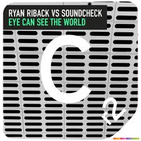 Eye Can See the World — Ryan Riback & Soundcheck