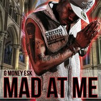 Mad at Me — G Money Esk