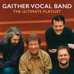 The Ultimate Playlist — Gaither Vocal Band