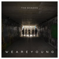 We Are Young — The Shades