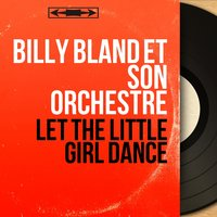 Let the Little Girl Dance — Billy Bland et son orchestre