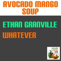 Whatever — Ethan Granville