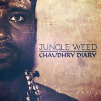 Chaudhry Diary — Jungle Weed
