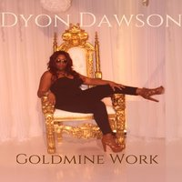 Goldmine Work - Single — Dyon Dawson