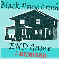 End Game: Remixed — Brother Noyze The Mad Musician, Black House Crush