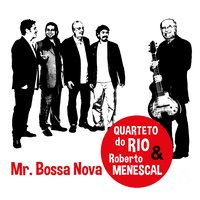 Mr. Bossa Nova — Roberto Menescal, Quarteto do Rio