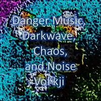 Danger Music, Darkwave, Chaos and Noise, Vol kji — Experimental Electronic Playground, Extraño Ruido Electrónico, Música del Caos