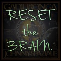 Reset the Brain — Amos, Johnny Spaziale, Gadjuronga