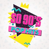 So 90's Pop Hits — Generation 90, 60's 70's 80's 90's Hits, The 90's Generation
