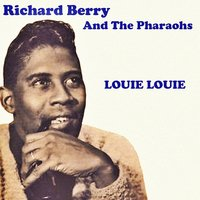 Louie Louie — Richard Berry and the Pharaohs