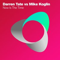 Now Is The Time — Darren Tate, Mike Koglin