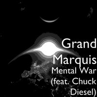 Mental War — Chuck Diesel, Grand Marquis