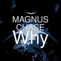 Why — Magnus Chase
