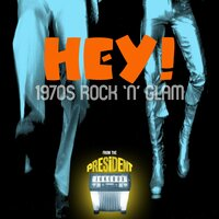 Hey ! 1970s Rock 'n' Glam from the President Jukebox — сборник
