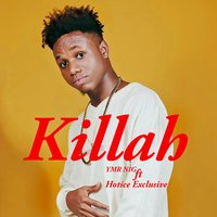 Killah — Hotice Exclusive, YMR NIG