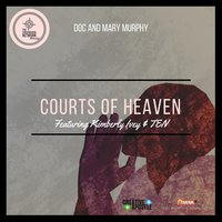 Courts of Heaven — Doc Murphy & Mary Murphy